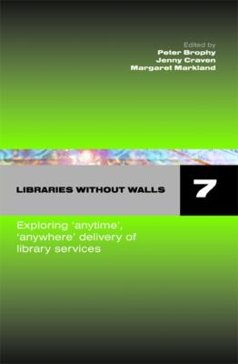 Image of Libraries Without Walls Exploring Anytime Anywhere Delivery Of Library Services Part 7