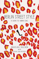 Image of Berlin Street Style : A Guide To Urban Chic