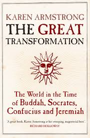 Image of The Great Transformation : The World In The Time Of Buddha, Socrates, Confucius And Jeremiah