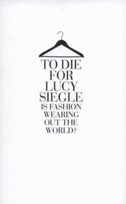 Image of To Die For : Is Fashion Wearing Out The World?