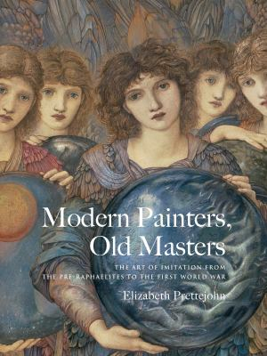 Image of Modern Painters Old Masters : The Art Of Imitation From The Pre-raphaelites To World War One