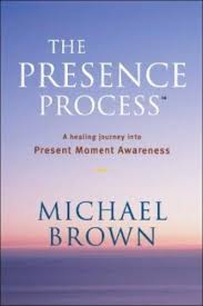 Image of The Presence Process : A Healing Journey Into Present Momentawareness