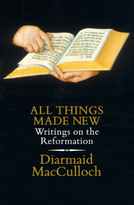 All Things Made New : Writings On The Reformation