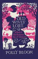 Image of Old Wives' Lore : A Book Of Old-fashioned Tips And Remedies