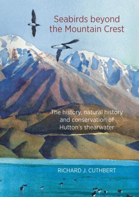 Image of Seabirds Beyond The Mountain Crest : The History Natural History And Conservation Of Huttons Shearwater