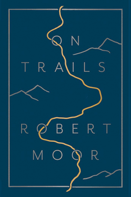 Image of On Trails : From Anthills To The Alps How Trails Make Sense Of A Chaotic World