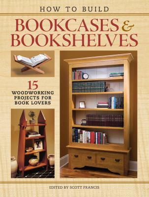 Image of Building Bookcases And Bookshelves : 15 Projects For Woodworkers Who Love Books