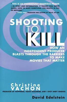 Image of Shooting To Kill How An Independent Producer Blasts Through The Barriers To Make Movies That Matter