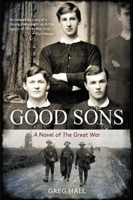 Image of Good Sons : A Novel Of The Great War