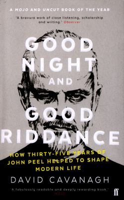 Image of Good Night And Good Riddance : How Thirty-five Years Of Johnpeel Helped To Shape Modern Life