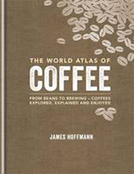 Image of World Atlas Of Coffee From Beans To Brewing : Coffees Explored Explained And Enjoy