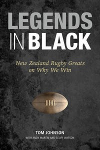 Image of Legends In Black : New Zealand Rugby Greats On Why We Win