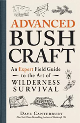 Image of Advanced Bushcraft : An Expert Field Guide To The Art Of Wilderness Survival