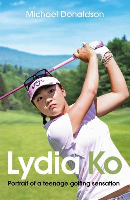 Image of Lydia Ko : Portrait Of A Teen Golfing Sensation