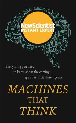 Image of Machines That Think : Everything You Need To Know About The Coming Age Of Artificial Intelligence