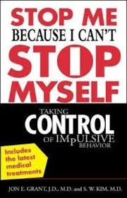 Image of Stop Me Because I Can't Stop Myself : Taking Control Of Impulsive Behaviour