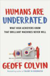 Image of Humans Are Underrated : What High Achievers Know That Brilliant Machines Never Will