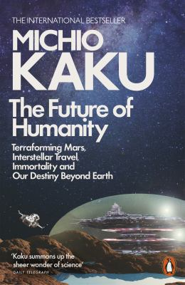 Image of The Future Of Humanity : Terraforming Mars Interstellar Travel Immortality And Our Destiny Beyond