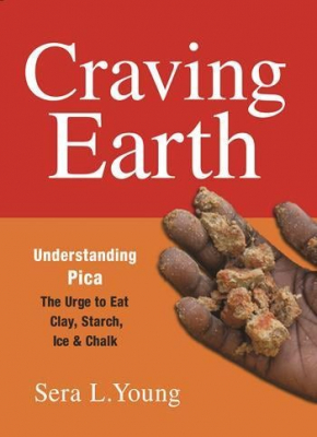 Image of Craving Earth : Understanding Pica : The Urge To Eat Clay Starch Ice And Chalk