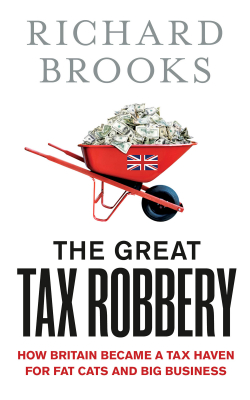 Image of Great Tax Robbery : How Britain Became A Tax Haven For Fat Cats And Big Business