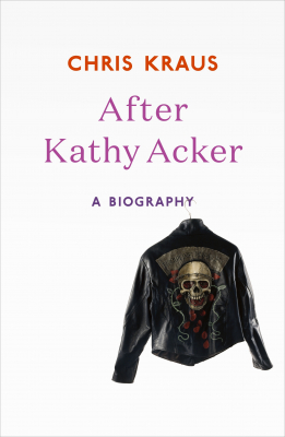 After Kathy Acker : A Literary Biography