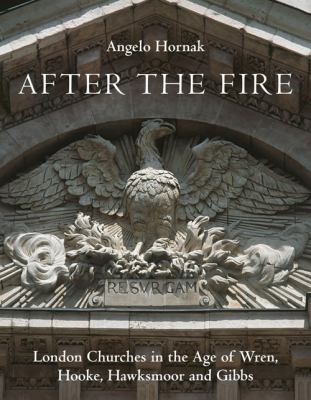 Image of After The Fire : London Churches In The Age Of Wren Hawksmoor And Gibbs