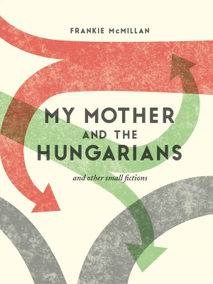 Image of My Mother And The Hungarians & Other Small Fictions