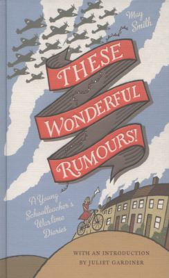 Image of These Wonderful Rumours : A Young Schoolteacher's Wartime Diaries 1939 - 1945