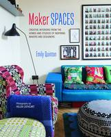 Image of Maker Spaces : Creative Interiors From The Homes And Studiosof Inspiring Makers And Designers