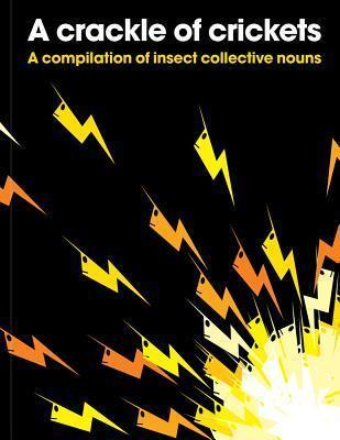Image of A Crackle Of Crickets : A Compilation Of Insect Collective Nouns