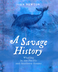 Image of A Savage History : Whaling In The Pacific And Southern Oceans