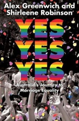 Image of Yes Yes Yes : Australia's Journey To Marriage Equality