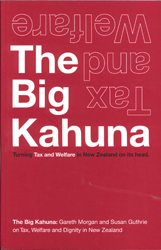 Image of The Big Kahuna : Tax And Welfare Turning Tax And Welfare In New Zealand On Its Head