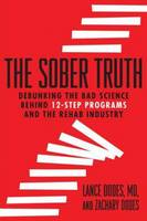 Image of Sober Truth : Debunking The Bad Science Behind 12-step Programs And The Rehab Industry