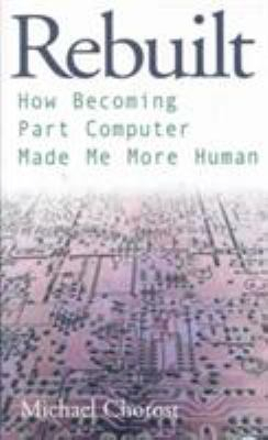 Image of Rebuilt How Becoming Part Computer Made Me More Human