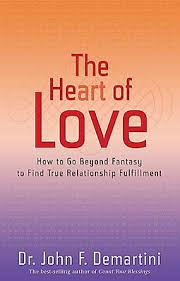 Image of The Heart Of Love : How To Go Beyond Fantasy And Find True Relationship Fulfilment