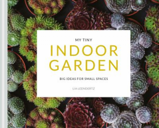 Image of My Tiny Indoor Garden : Big Ideas For Small Spaces