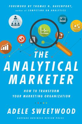 Analytical Marketer : How To Transform Your Marketing Organization