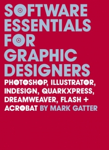 Image of Software Essentials For Graphic Designers : Photoshop Illustrator Indesign Quarkxpress Dreamweaver Flash + Acrobat