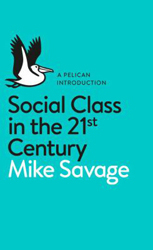 Social Class In The 21st Century : A Pelican Introduction