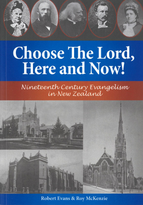 Image of Choose The Lord Here And Now : Nineteenth Century Evangelismin New Zealand