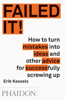 Image of Failed It : How To Turn Stupid Mistakes Into Brilliant Ideasand Other Advice From A Successful Screw Up
