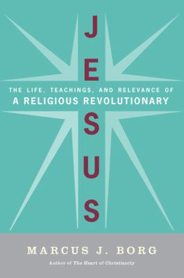 Image of Jesus : Uncovering The Life Teachings And Relevance Of A Religious Revolutionary