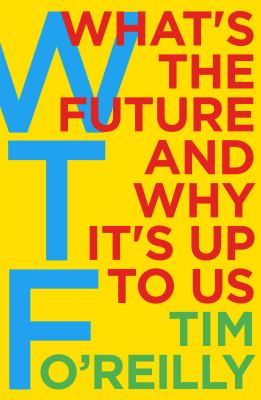 Image of Wtf : What's The Future And Why It's Up To Us