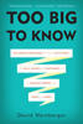 Image of Too Big To Know : Rethinking Knowledge Now The Facts Aren't-the Facts Experts Are Everywhere And The Smartest Person In
