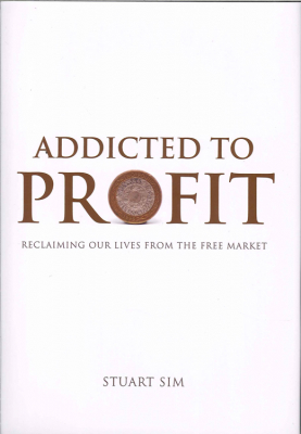 Addicted To Profit : Reclaiming Our Lives From The Free Market