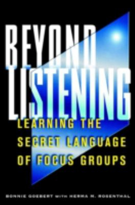 Image of Beyond Listening : Learning The Secret Language Of Focus Groups