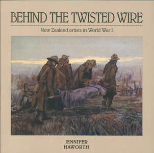 Image of Behind The Twisted Wire : New Zealand Artists In World War 1