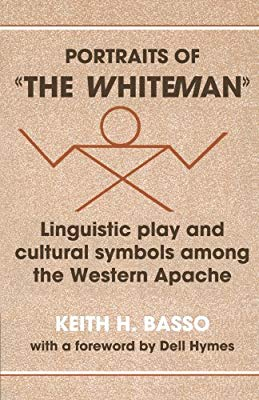 Image of Portraits Of The Whiteman Linguistic Play & Cultural Symbolsamong The Western Apache