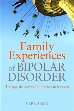 Image of Family Experiences Of Bipolar Disorder : The Ups, The Downs And The Bits In Between